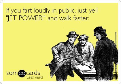 if you fart loudly in public just yell jet power and walk faster, card, wtf