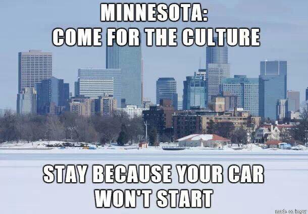 minnesota come for the culture, stay because your car won't start, meme