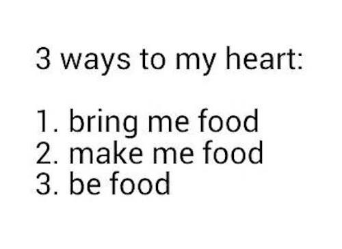 3 ways to my heart, bring me food, make me food, be food