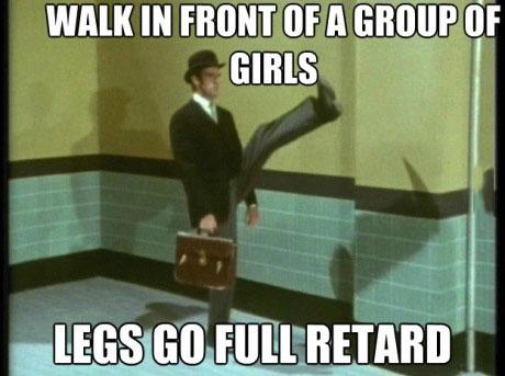 walk in front of a group of girls, legs go full retard, meme