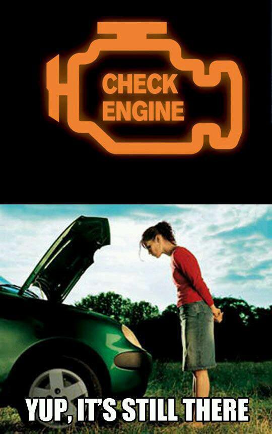 check engine, yep it's still there, meme