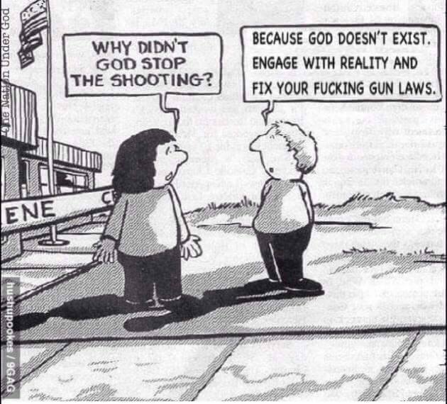 why didn't god stop the shooting, because god doesn't exist, engage with realist and fix your fucking gun laws, comics