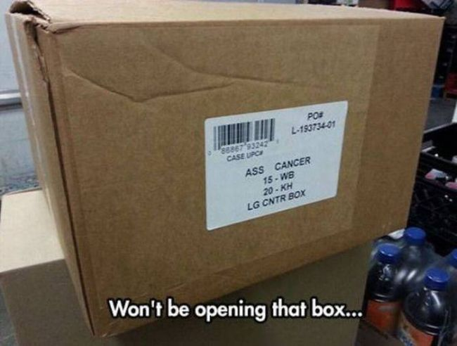 won't be opening that box, ass cancer