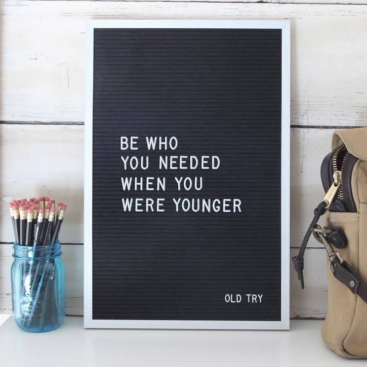 be who you need when you were younger