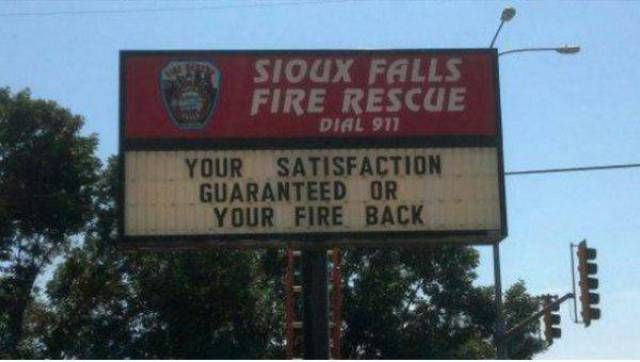 your satisfaction guaranteed or your fire back, sioux galls fire rescue