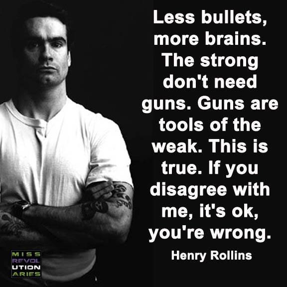 less bullets more brains, the strong don't need guns, guns are tools of the weak, this is true, if you disagree with me it's ok, you're wrong