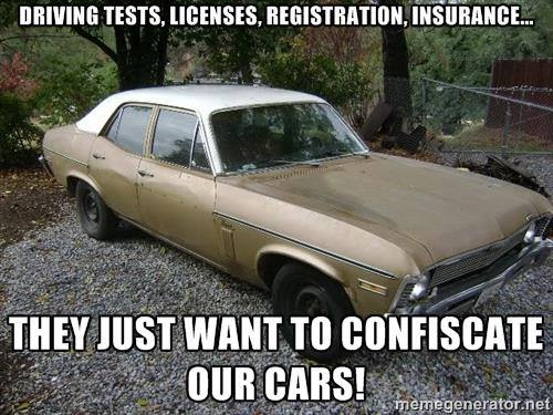 driving tests licenses registration insurance, they just want to confiscate our cars, meme
