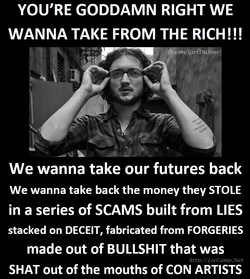 you're goddamn right we wanna take from the rich!!!