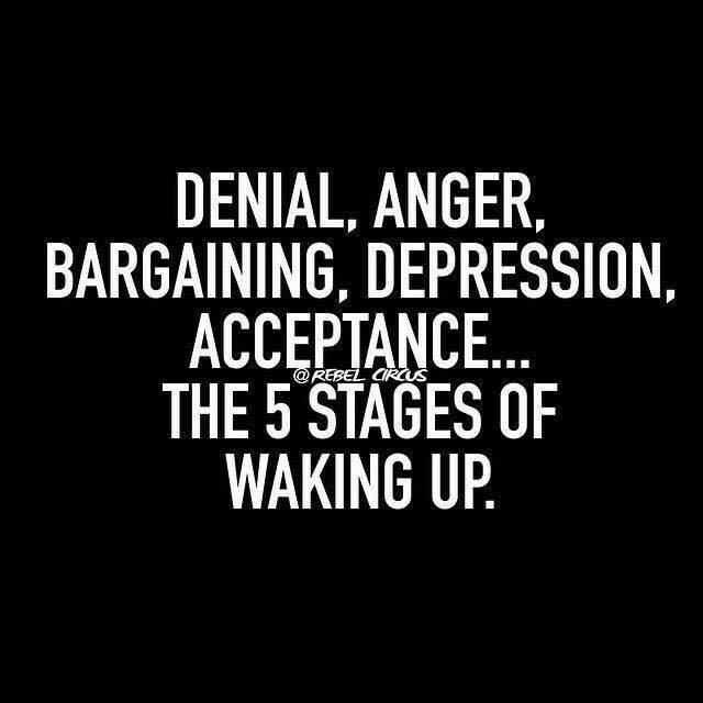 denial anger bargaining depression acceptance, the 5 stages of waking up