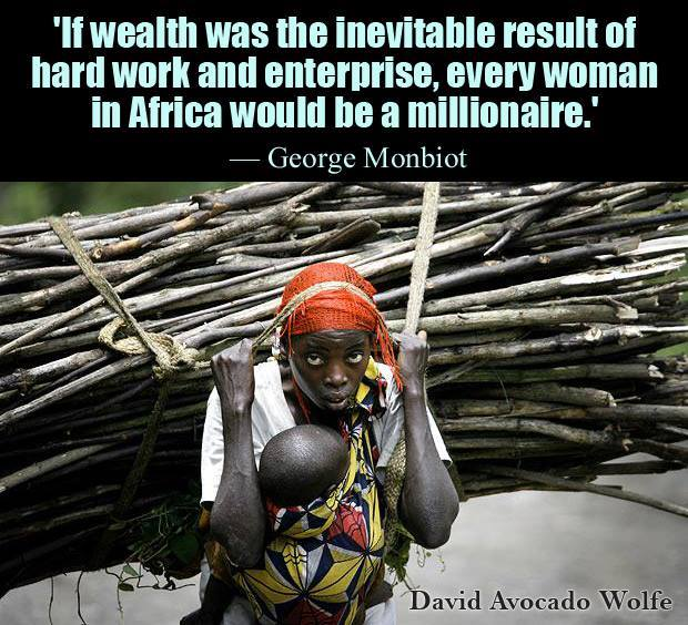 if wealth was the inevitable result of hard work and enterprise, every woman in africa would be a millionaire