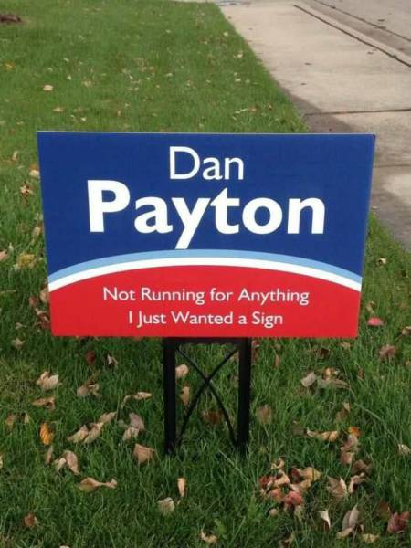 dan payton, not running for anything i just wanted a sign, lol