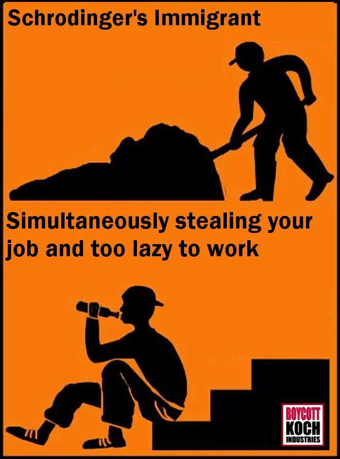 schrodinger's immigrant, simultaneously stealing your job and too lazy to work