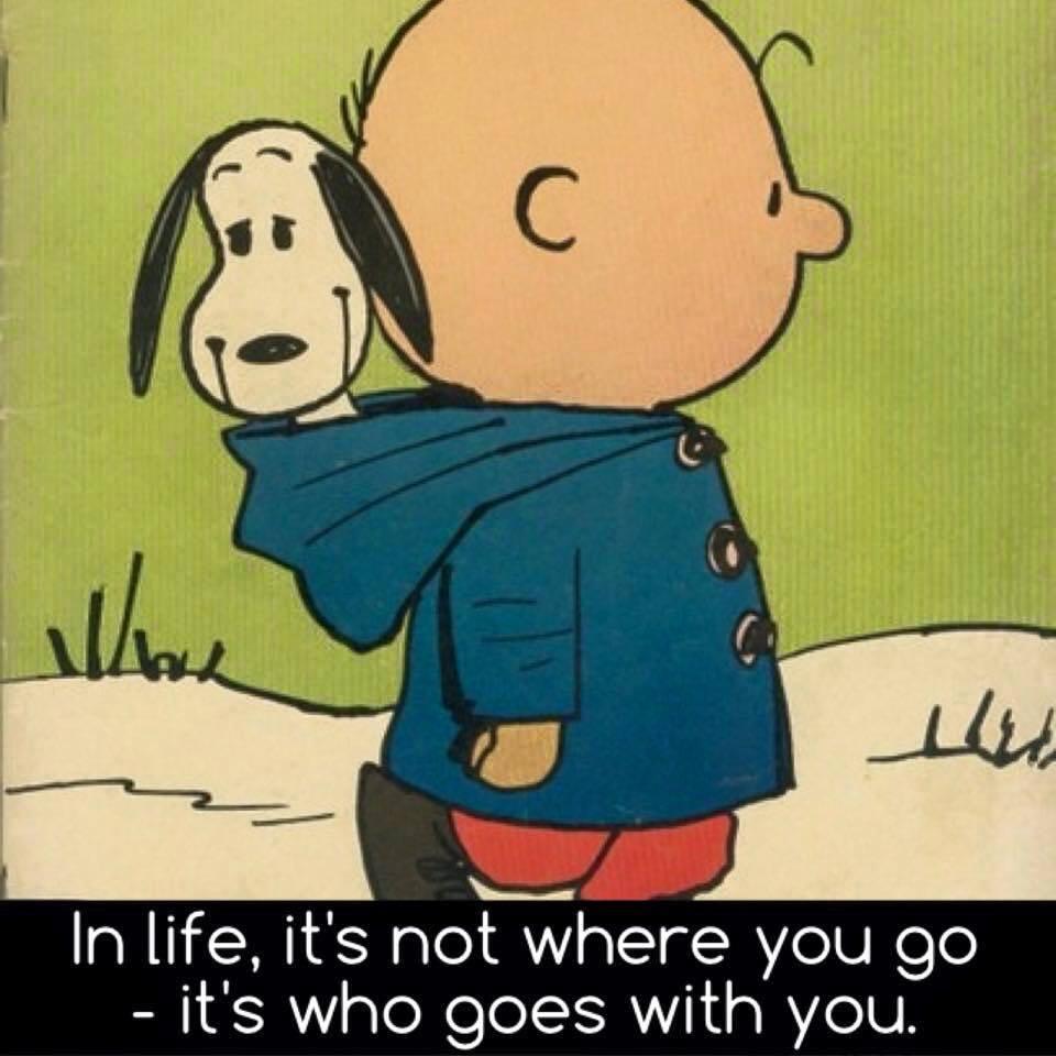in life it's not where you go, it's who you go with