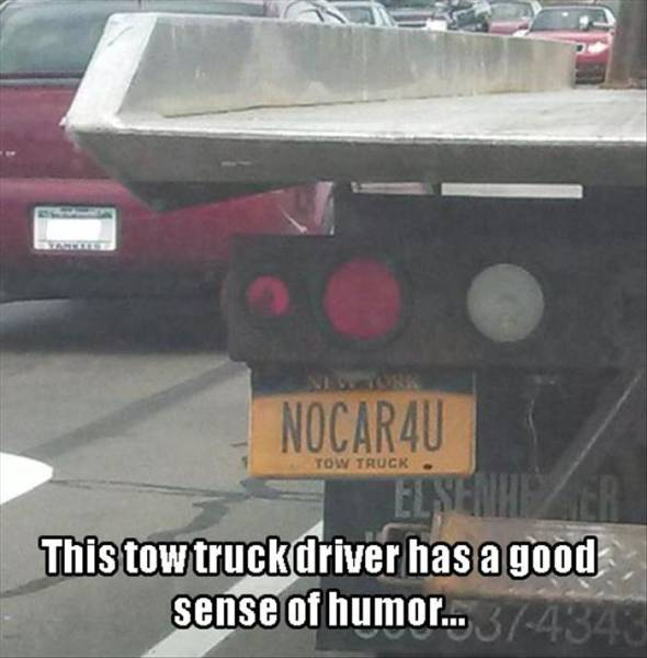 this tow truck driver has a good sense of humour, nocar4u