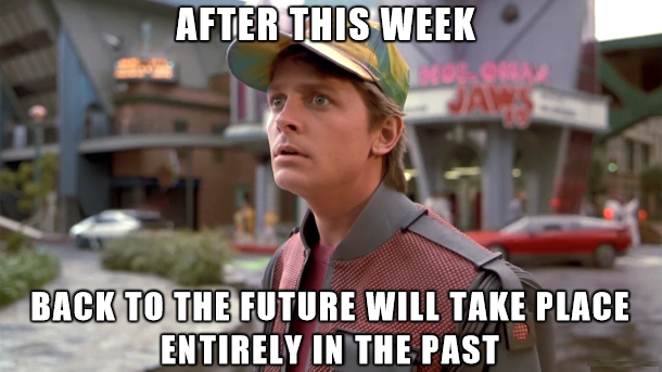 after this week, back to the future will take place entirely in the past, meme