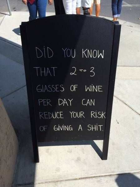did you know that 2 to 3 glasses of wine per day can reduce your risk of giving a shit