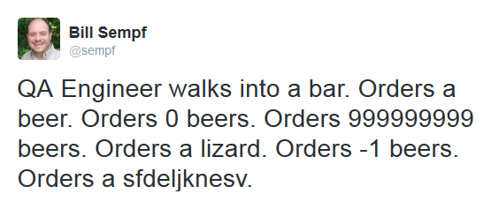 qa engineer walks into a bar, orders a beer, orders 0 beers, orders 99999999 beers, orders a lizard, orders -1 beers, orders a sfdeljknesv