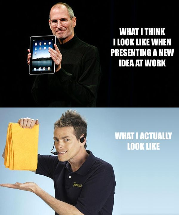 what i think i look like when presenting a new idea at work, what i actually look like, steve jobs holding an ipad, shamwow guy, expectation versus reality