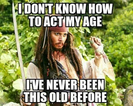 i don't know how to act my age, i've never been this old before, meme