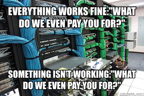 everything works fine, what do we even pay you for?, something isn't working, what do we even pay you for?, meme