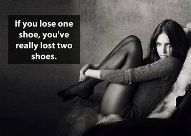 if you lose one show, you've really lost two shoes