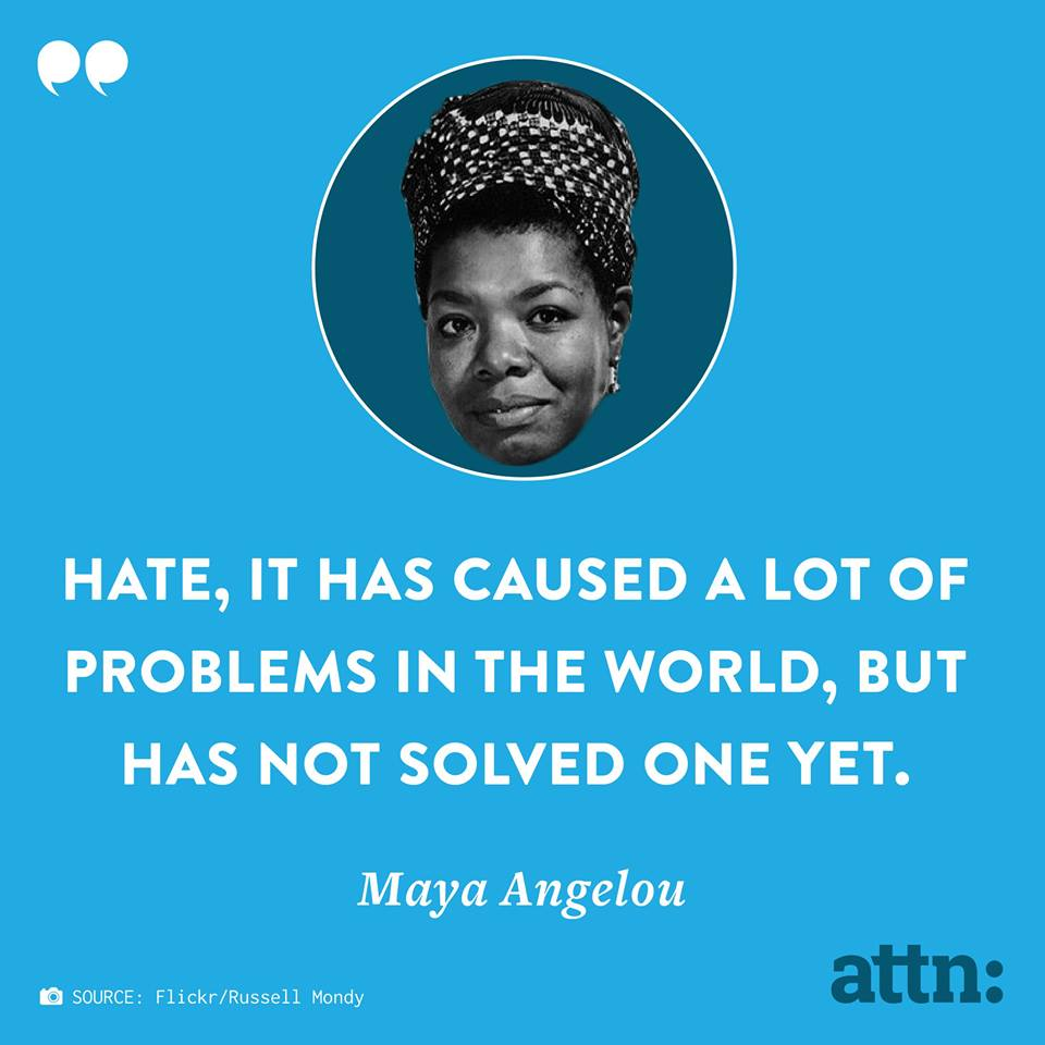hate has caused a lot of problems in the world, but it has not solved one, maya angelou