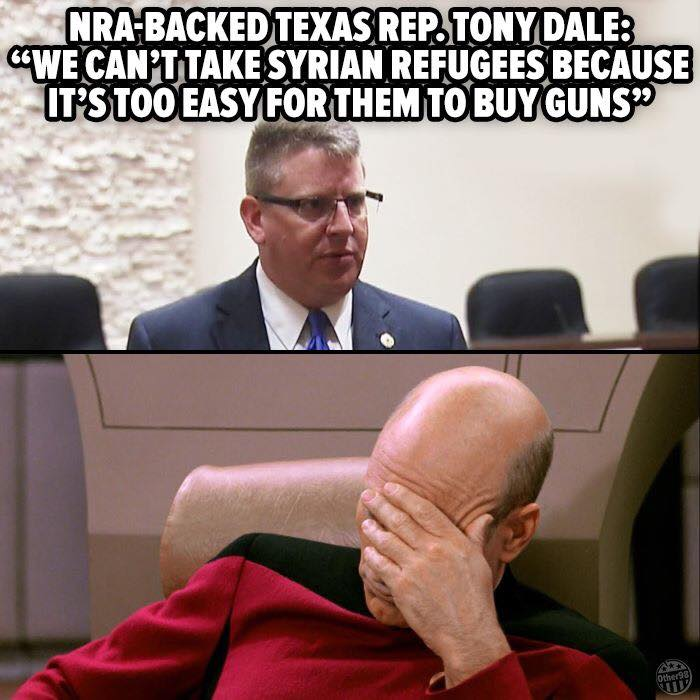 bra backed texas rep. tony dale, we can't take syrian refugees because it's too easy for them to buy guns