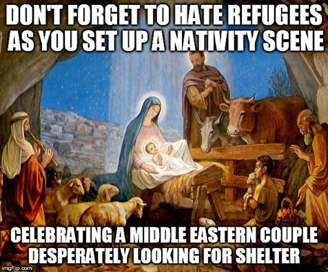 Don't forget to hate refugees when you set up a nativity scene that celebrates a couple of Middle Eastern Jews seeking shelter.