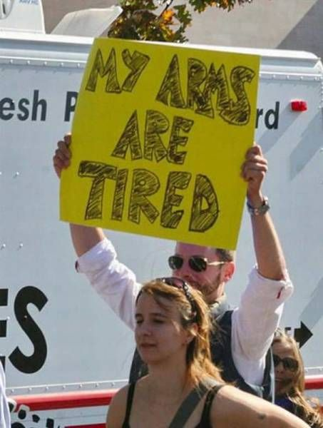 my arms are tired, funny protest sign