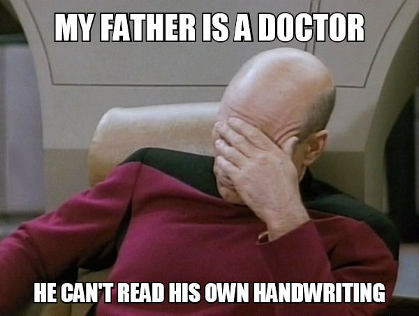 my father is a doctor, he can't read his own hand writing, face palm, meme