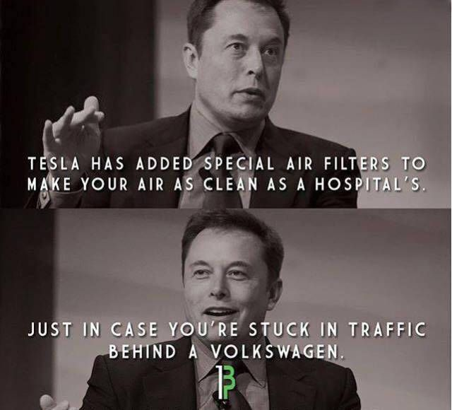 tesla has added special air filters make your air as clean as a hospital's, just in case you're stuck in traffic behind a volkswagen, elon musk