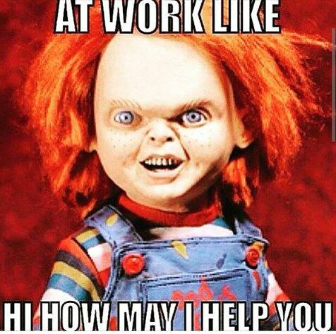 at work like hi how may i help you, chucky
