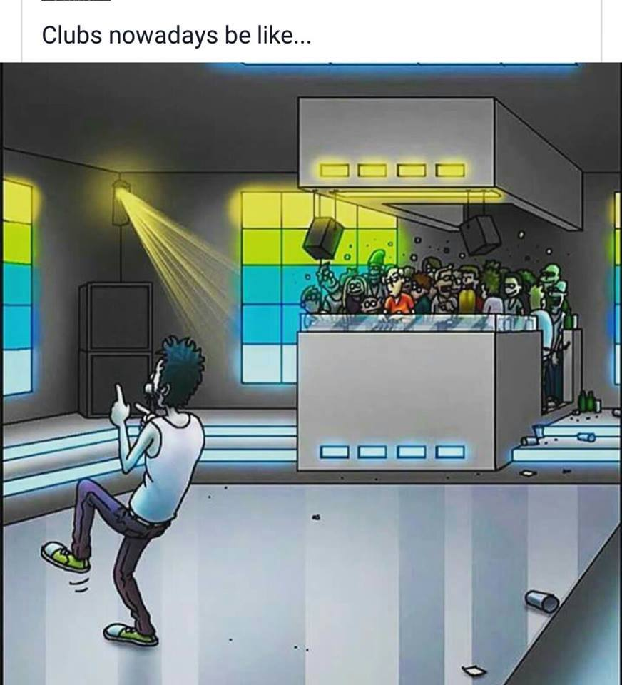 clubs nowadays be like, everyone is in the dj booth