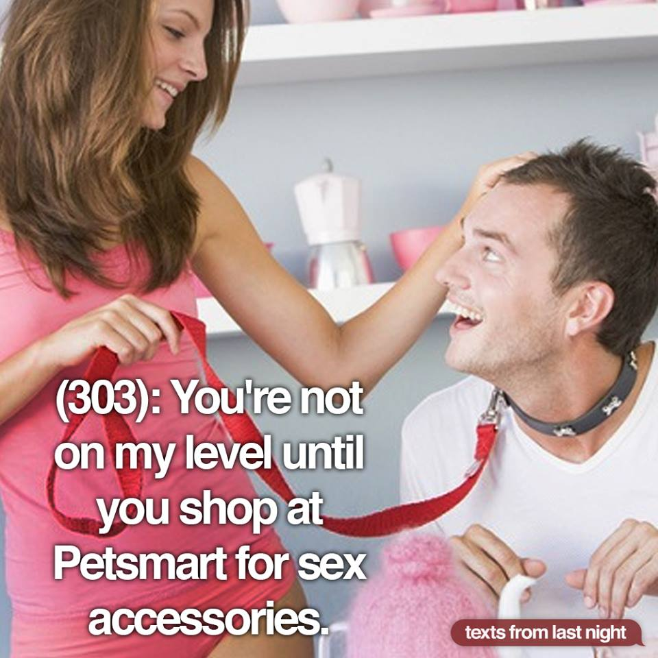 you're not on my level until you shop at petsmart for sex accessories, texts from last night
