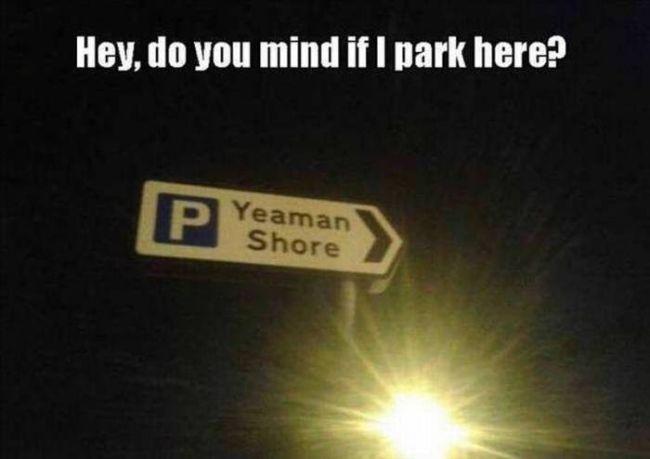 hey do you mind if i park here, yeaman shore
