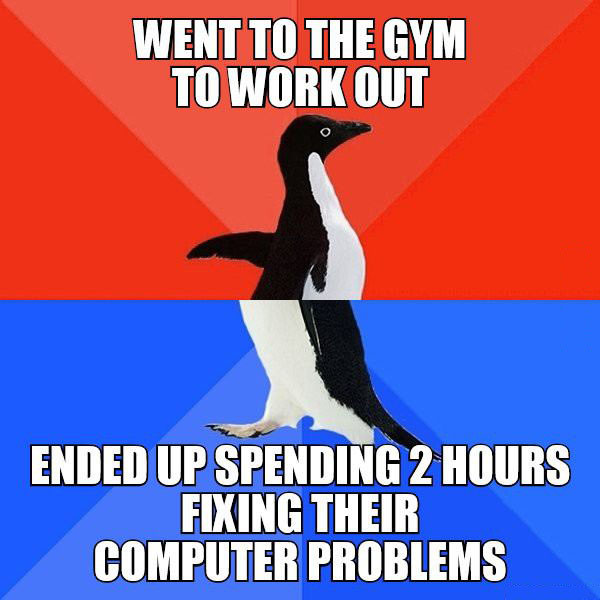 went to the gym to work out, ended up spending 2 hours fixing their computer problems, socially awkward penguin, meme