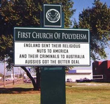 england sent their religious nuts to america and their criminals to australia, aussies got the better deal, first church of polydeism