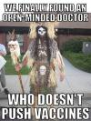 we finally found an open minded doctor, who doesn't push vaccines, voodoo doctor, meme