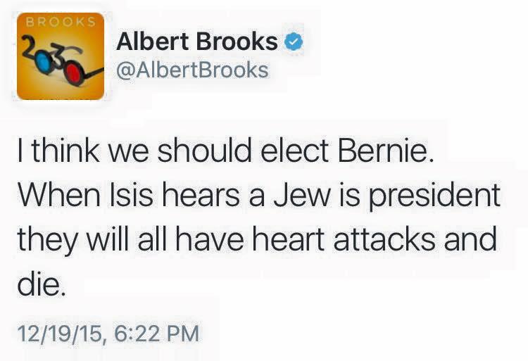 i think we should elect bernie, when isis hears a jew is president they will all have heart attacks and die, albert brooks