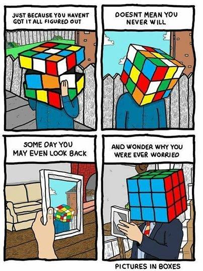 just because you haven't got it all figured out, doesn't mean you never will, some day you may even look back and wonder why you were ever worried, rub cube head, comic