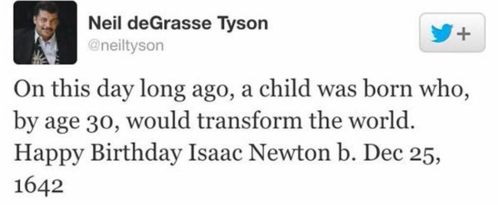 on this day long ago, a child was born who, by age 30, would transform the world, happy birthday isaac newton, neil degrasse tyson