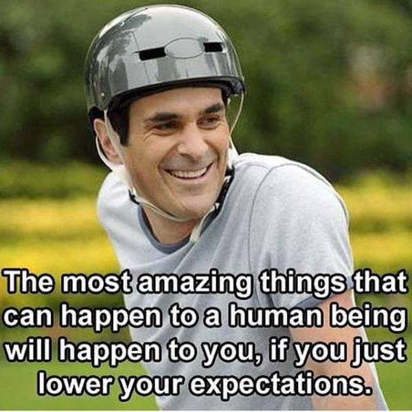 the dos amazing things that can happen to a human being will happen to you, if you just lower your expectations