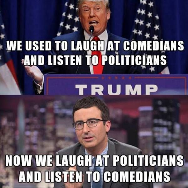 we used to laugh at comedians and listen to politicians, now we laugh at politicians and listen to comedians, meme