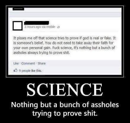 science, nothing but a bunch of assholes trying to prove shit
