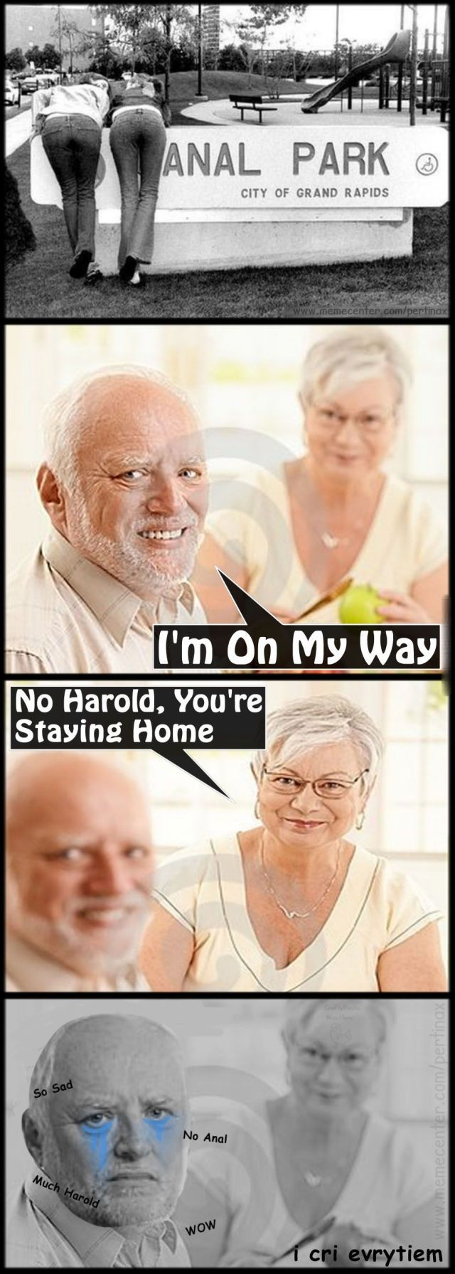 anal park, i'm on my way, no harold we're staying home, so sad, no anal, i cry evrytiem
