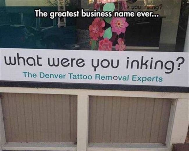 what were you inking?, the denver tattoo removal experts, the greatest business name ever