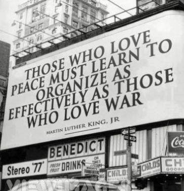 those who love peace must learn to organize as effectively as those who love war