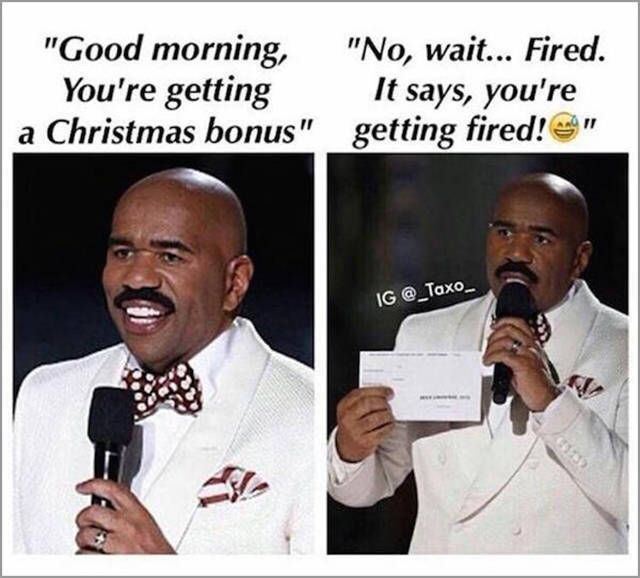 good morning you're getting a christmas bonus, no wait fired, it says you're getting fired