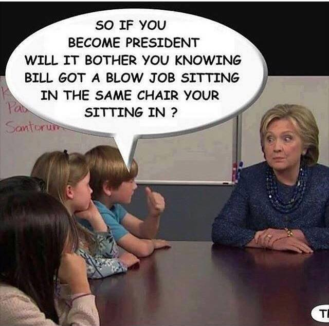 so if you become president, will it bother you knowing bull got a blow job sitting in the same chair your sitting in, hillary clinton being grilled by a grade schooler