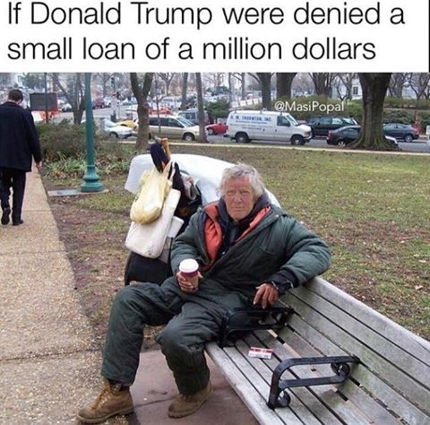 if donald trump were denied a small loan of a million dollars, homeless man who totallylookslike trump